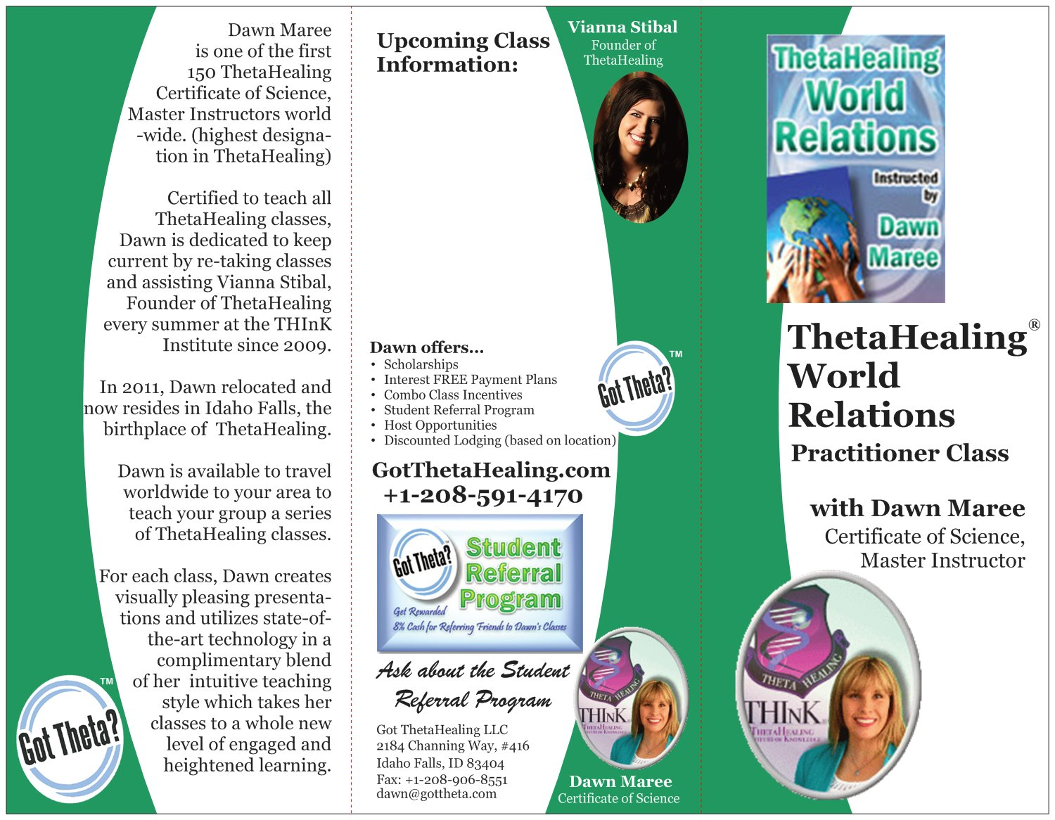 Enroll today in the ThetaHealing World Relations Class created by Vianna Stibal and instructed by Dawn Maree, Certificate of Science, Master Instructor in the ThetaHealing modality. Dawn offers combo class incentives, interest free payment plans, scholarships and free gift with registration. Dawn also is available to travel to your area to teach your group this class.