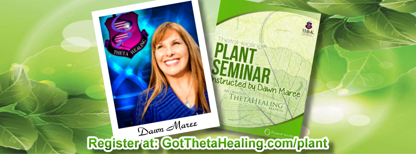Enroll today in the ThetaHealing Plant Class created by Vianna Stibal and instructed by Dawn Maree, Certificate of Science, Master Instructor in the ThetaHealing modality. Dawn offers combo class incentives, interest free payment plans, scholarships and free gift with registration. Dawn also is available to travel to your area to teach your group this class.
