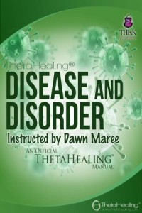 ThetaHealing Disease and Disorder Practitioner Certification Training. Instructed by: Dawn Maree, Certificate of Science, Master Instructor in the ThetaHealing modality founded by Vianna Stibal (10 Day Class)