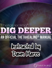 ThetaHealing Dig Deeper instructed by Dawn Maree, ThetaHealing Certificate of Science, ThetaHealing Master Instructor