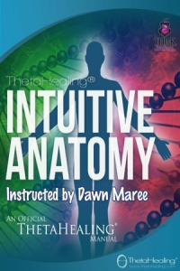 ThetaHealing Intuitive Anatomy (IA) Practitioner Certification Training. Instructed by: Dawn Maree, Certificate of Science, Master Instructor in the ThetaHealing modality founded by Vianna Stibal (15 Day Class)