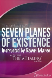 ThetaHealing Planes of Existence Practitioner Certification Training. Instructed by: Dawn Maree, Certificate of Science, Master Instructor in the ThetaHealing modality founded by Vianna Stibal (4 Day Class)