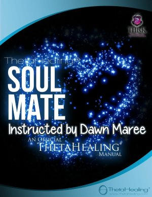 ThetaHealing Soul Mate Practitioner Certification Training. Instructed by: Dawn Maree, Certificate of Science, Master Instructor in the ThetaHealing modality (2 Day Soulmate Class)